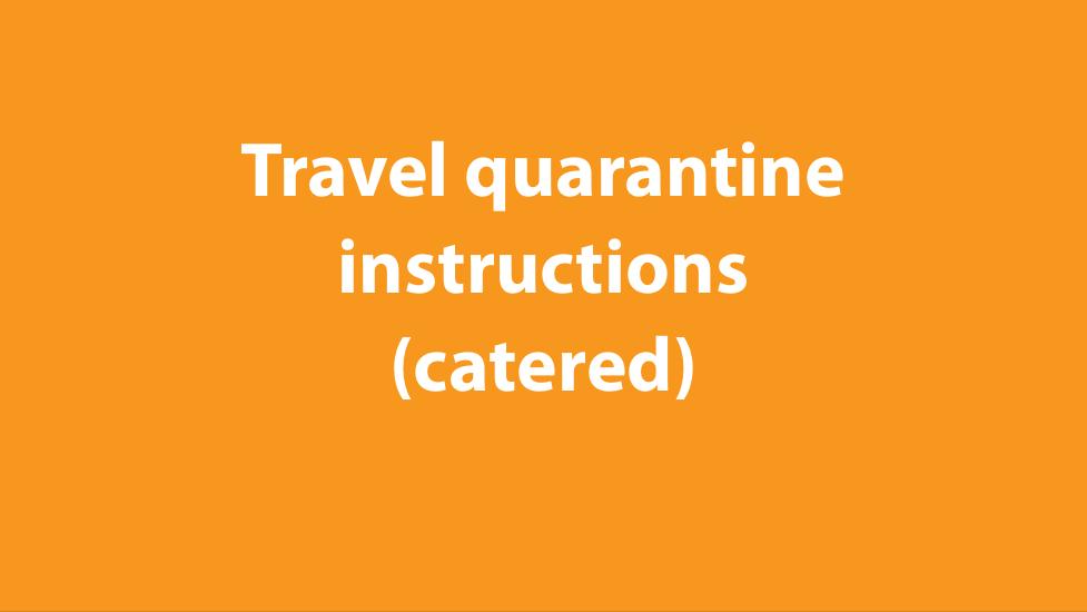 Travel quarantine instructions (catered)
